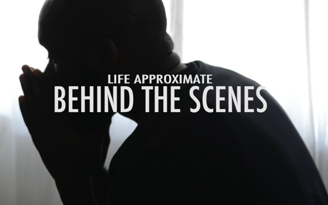 Behind the Scenes: Life Approximate